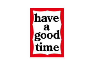 have a good time / ハブアグットタイム